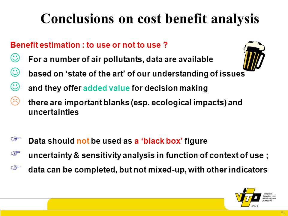 51 Conclusions on cost benefit analysis Benefit estimation : to use or not to use ? For a number of air pollutants, data are available based on 'state