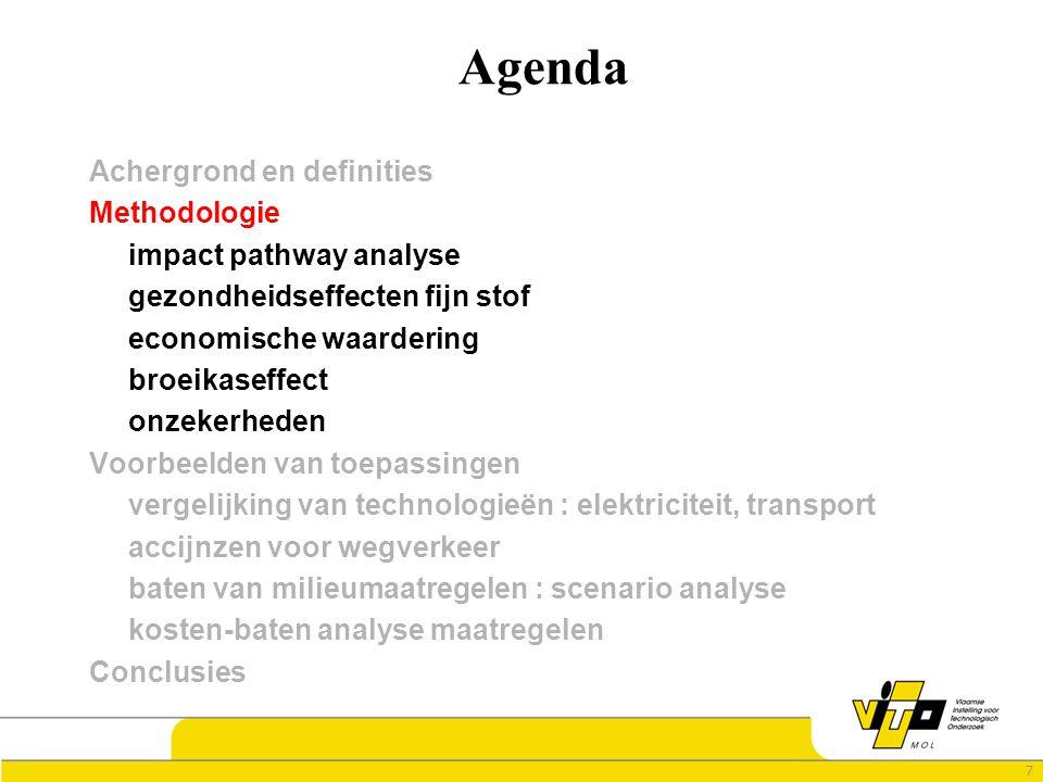 7 Agenda Achergrond en definities Methodologie impact pathway analyse gezondheidseffecten fijn stof economische waardering broeikaseffect onzekerheden Voorbeelden van toepassingen vergelijking van technologieën : elektriciteit, transport accijnzen voor wegverkeer baten van milieumaatregelen : scenario analyse kosten-baten analyse maatregelen Conclusies