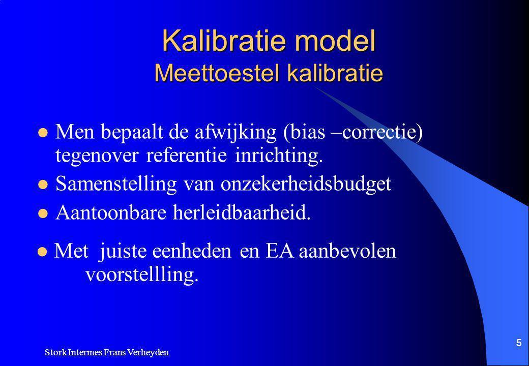 Stork Intermes Frans Verheyden 5 Kalibratie model Meettoestel kalibratie Men bepaalt de afwijking (bias –correctie) tegenover referentie inrichting.