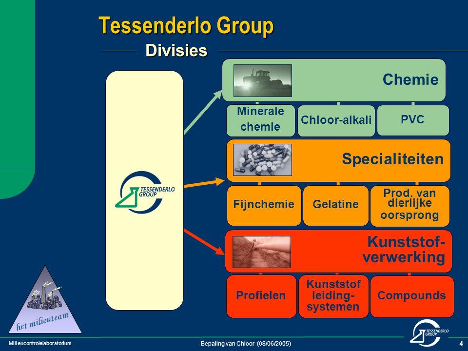 Milieucontrolelaboratorium Bepaling van Chloor (08/06/2005)4 Tessenderlo Group Divisies Specialiteiten Kunststof- verwerking Chemie Minerale chemie PV