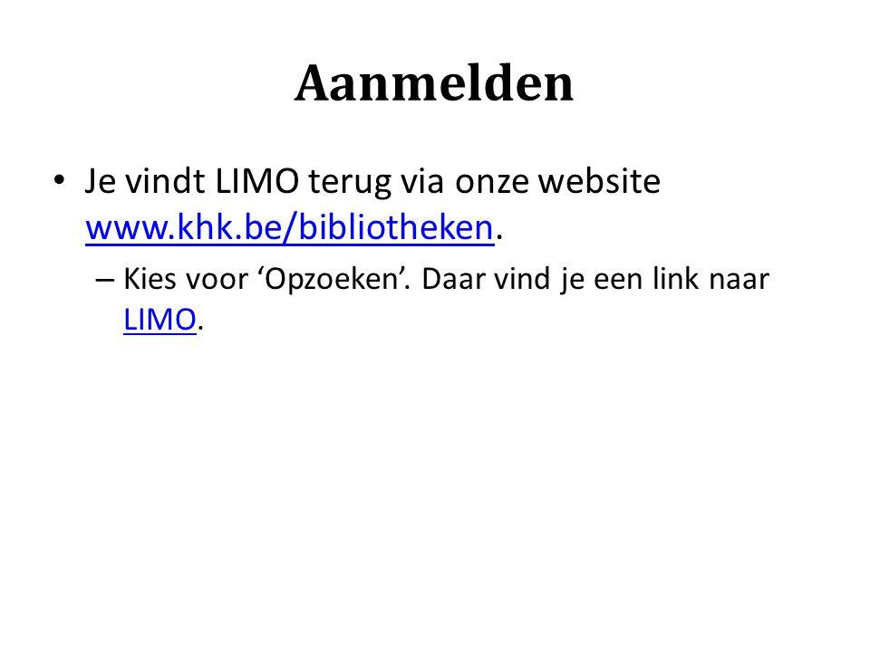 Aanmelden Je vindt LIMO terug via onze website www.khk.be/bibliotheken. www.khk.be/bibliotheken – Kies voor 'Opzoeken'. Daar vind je een link naar LIM
