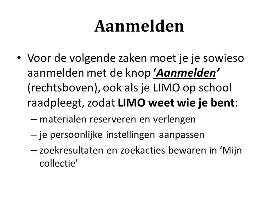 Aanmelden Voor de volgende zaken moet je je sowieso aanmelden met de knop 'Aanmelden' (rechtsboven), ook als je LIMO op school raadpleegt, zodat LIMO