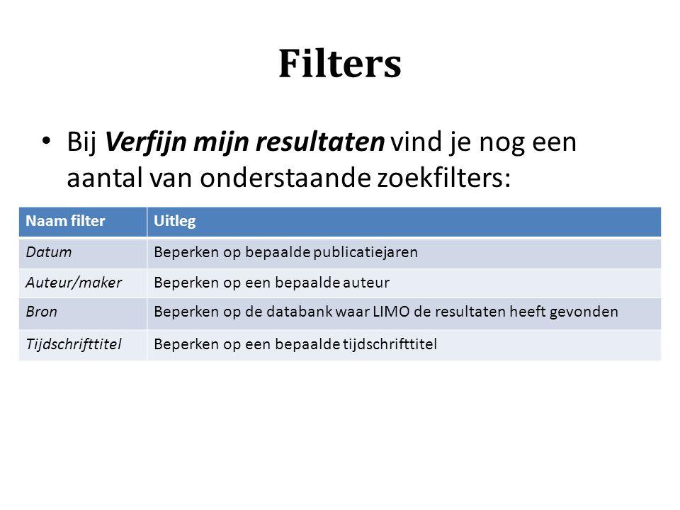 Filters Bij Verfijn mijn resultaten vind je nog een aantal van onderstaande zoekfilters: Naam filterUitleg DatumBeperken op bepaalde publicatiejaren A