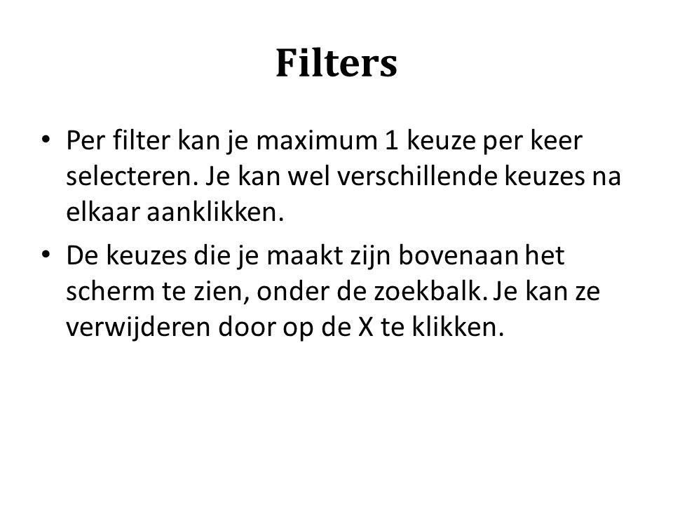 Filters Per filter kan je maximum 1 keuze per keer selecteren. Je kan wel verschillende keuzes na elkaar aanklikken. De keuzes die je maakt zijn boven