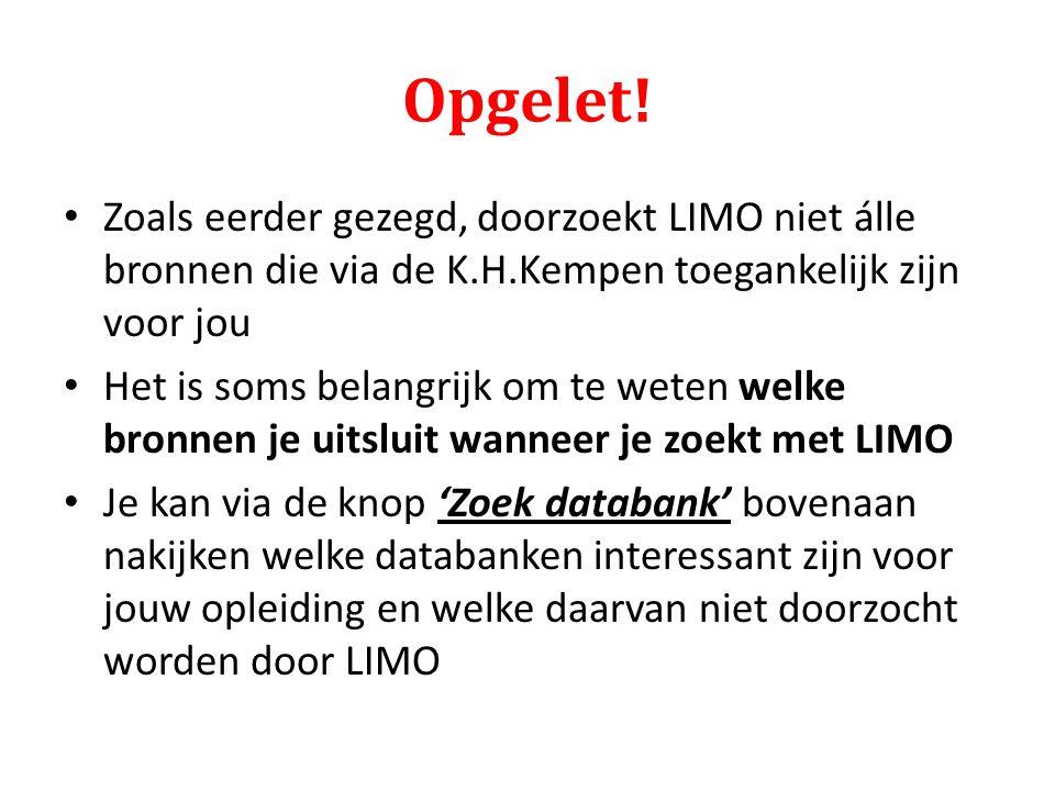 Opgelet! Zoals eerder gezegd, doorzoekt LIMO niet álle bronnen die via de K.H.Kempen toegankelijk zijn voor jou Het is soms belangrijk om te weten wel