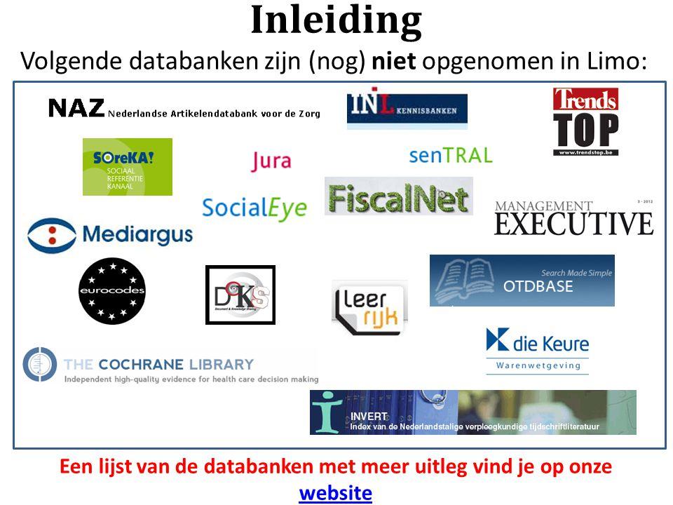Inleiding Volgende databanken zijn (nog) niet opgenomen in Limo: Een lijst van de databanken met meer uitleg vind je op onze website website