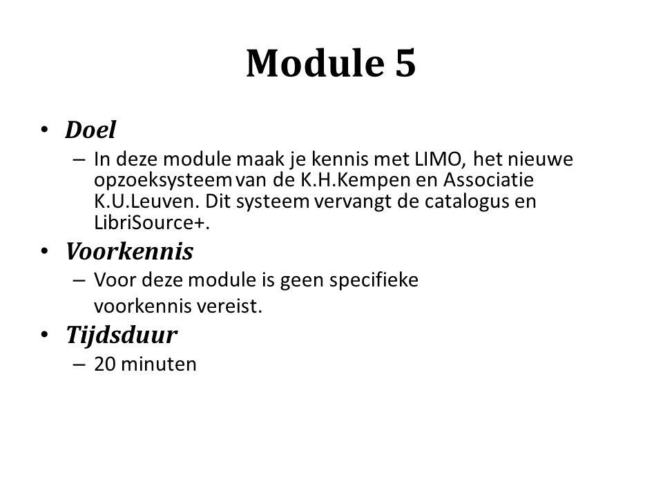 Module 5 Doel – In deze module maak je kennis met LIMO, het nieuwe opzoeksysteem van de K.H.Kempen en Associatie K.U.Leuven. Dit systeem vervangt de c
