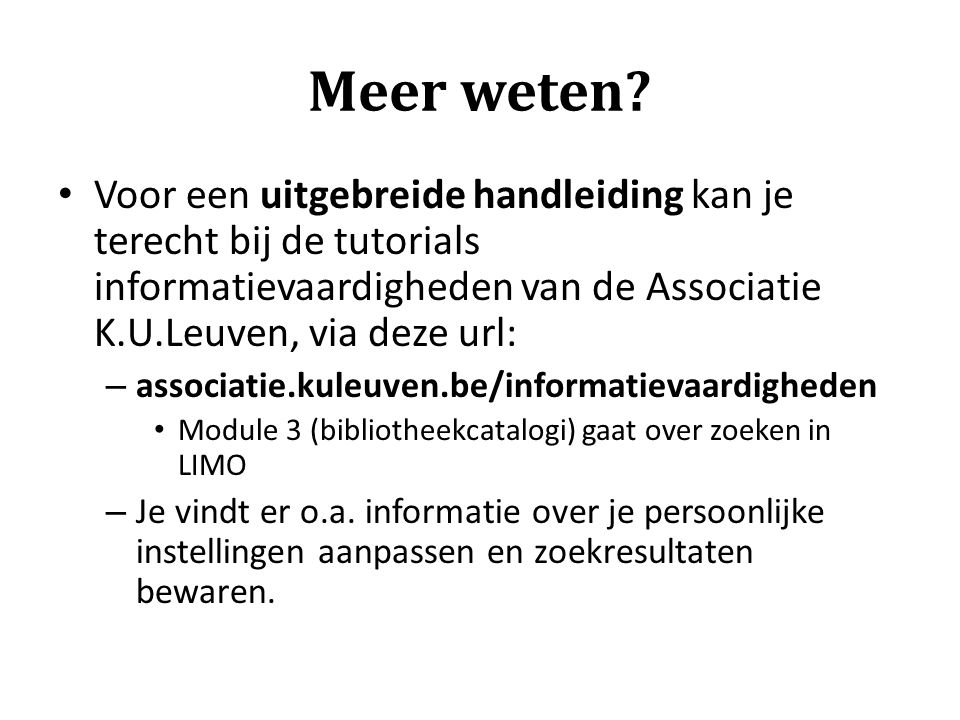Meer weten? Voor een uitgebreide handleiding kan je terecht bij de tutorials informatievaardigheden van de Associatie K.U.Leuven, via deze url: – asso