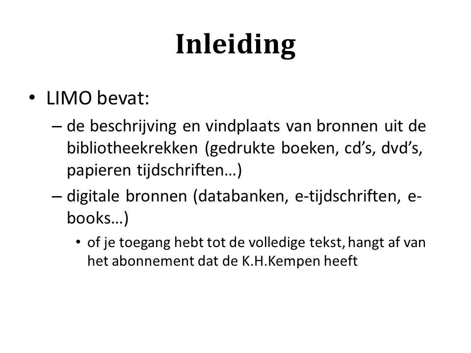Inleiding LIMO bevat: – de beschrijving en vindplaats van bronnen uit de bibliotheekrekken (gedrukte boeken, cd's, dvd's, papieren tijdschriften…) – d