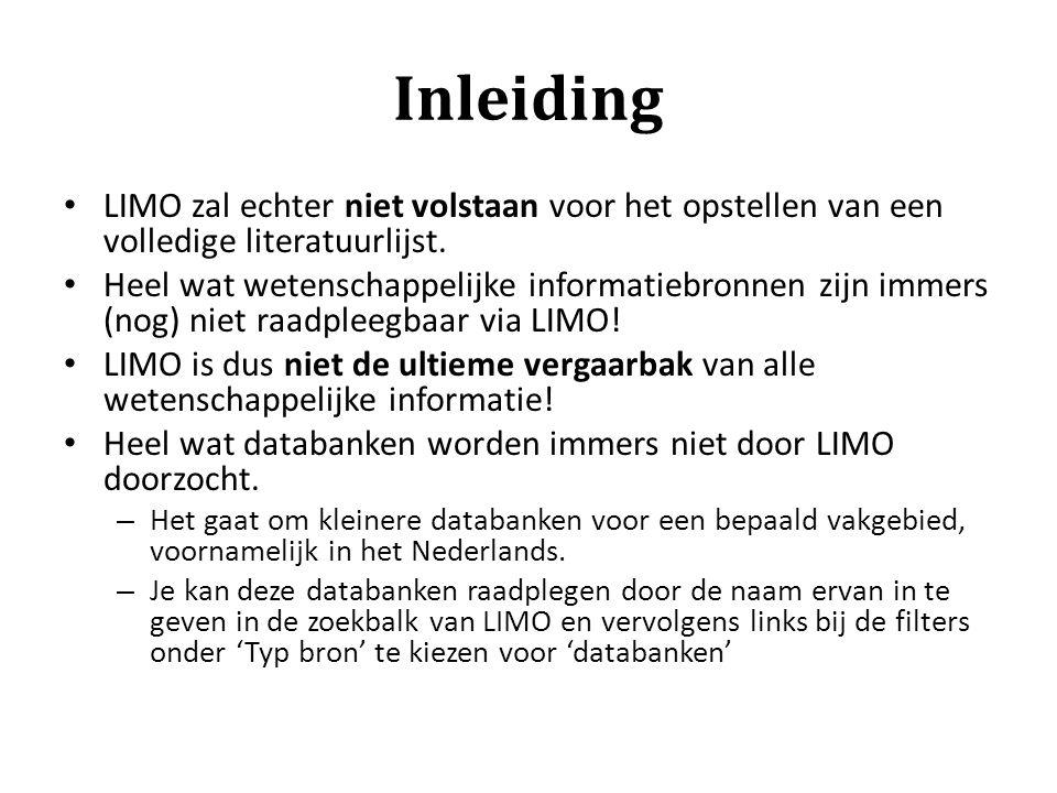 Inleiding LIMO zal echter niet volstaan voor het opstellen van een volledige literatuurlijst. Heel wat wetenschappelijke informatiebronnen zijn immers