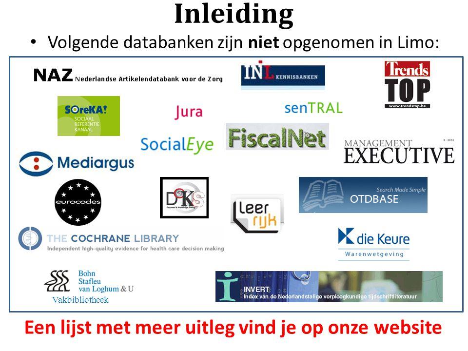 Inleiding Volgende databanken zijn niet opgenomen in Limo: Een lijst met meer uitleg vind je op onze website Vakbibliotheek