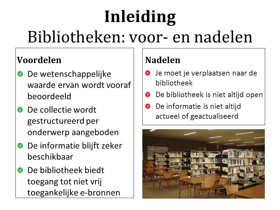 Inleiding Bibliotheken: voor- en nadelen Voordelen De wetenschappelijke waarde ervan wordt vooraf beoordeeld De collectie wordt gestructureerd per ond