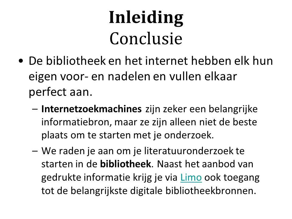 Inleiding Conclusie De bibliotheek en het internet hebben elk hun eigen voor- en nadelen en vullen elkaar perfect aan. –Internetzoekmachines zijn zeke