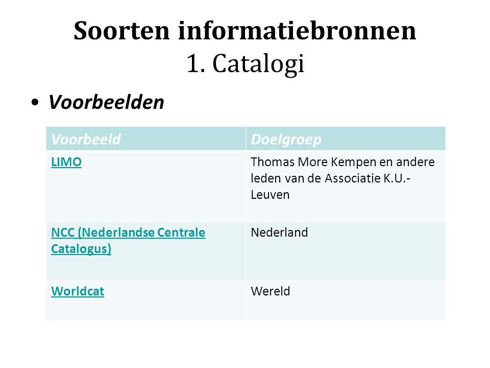 Soorten informatiebronnen 1. Catalogi Voorbeelden VoorbeeldDoelgroep LIMOThomas More Kempen en andere leden van de Associatie K.U.- Leuven NCC (Nederl