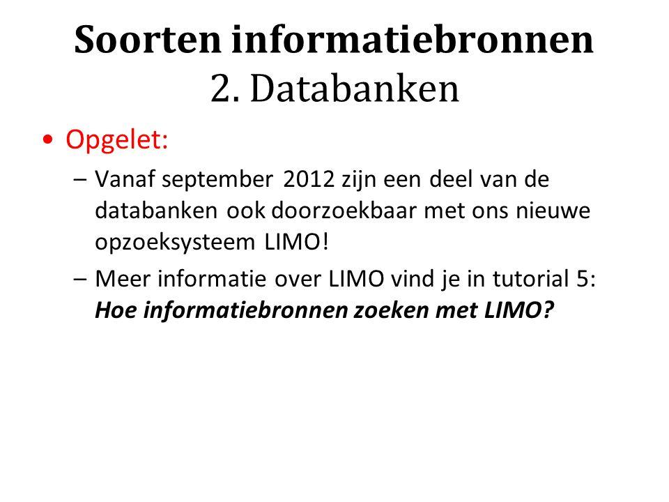 Soorten informatiebronnen 2. Databanken Opgelet: –Vanaf september 2012 zijn een deel van de databanken ook doorzoekbaar met ons nieuwe opzoeksysteem L