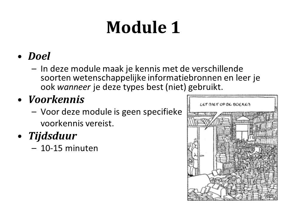 Module 1 Doel –In deze module maak je kennis met de verschillende soorten wetenschappelijke informatiebronnen en leer je ook wanneer je deze types bes