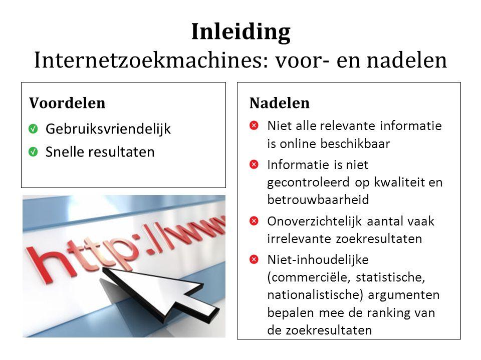 Inleiding Internetzoekmachines: voor- en nadelen Voordelen Gebruiksvriendelijk Snelle resultaten Nadelen Niet alle relevante informatie is online besc