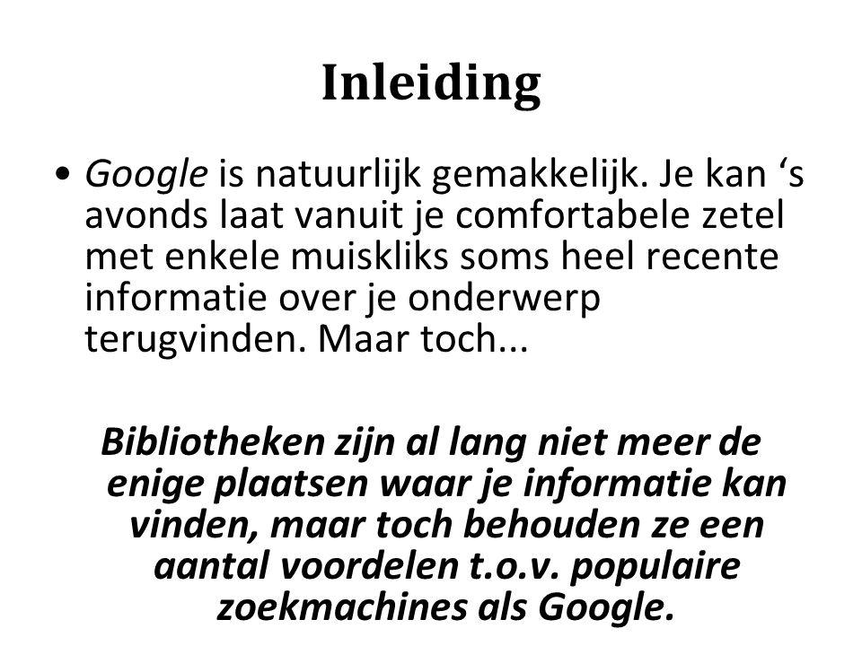 Inleiding Google is natuurlijk gemakkelijk. Je kan 's avonds laat vanuit je comfortabele zetel met enkele muiskliks soms heel recente informatie over