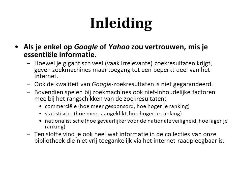 Inleiding Als je enkel op Google of Yahoo zou vertrouwen, mis je essentiële informatie. –Hoewel je gigantisch veel (vaak irrelevante) zoekresultaten k