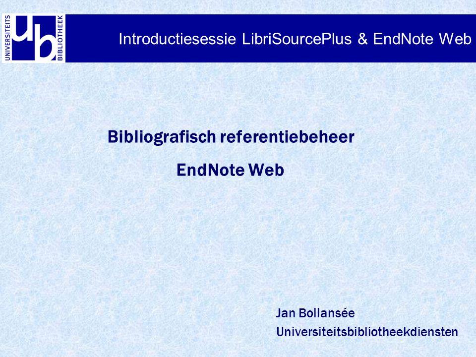 1. E-bronnen in de Libis-Net OPAC Introductiesessie LibriSourcePlus & EndNote Web Bibliografisch referentiebeheer EndNote Web Jan Bollansée Universite