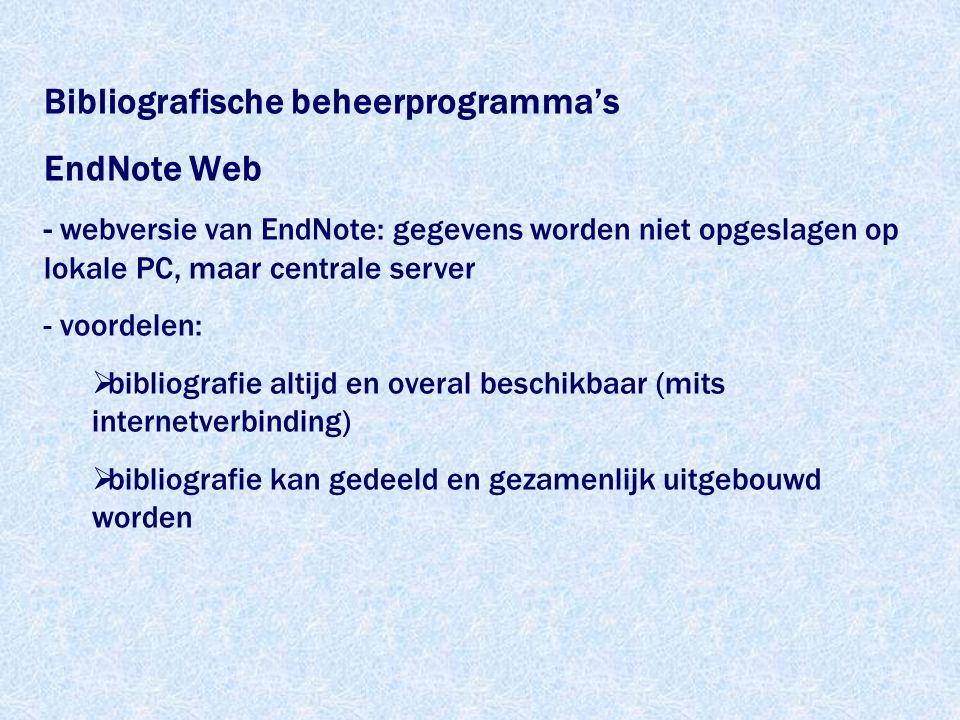 EndNote Web - webversie van EndNote: gegevens worden niet opgeslagen op lokale PC, maar centrale server - voordelen:  bibliografie altijd en overal beschikbaar (mits internetverbinding)  bibliografie kan gedeeld en gezamenlijk uitgebouwd worden