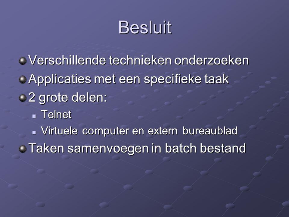 Besluit Verschillende technieken onderzoeken Applicaties met een specifieke taak 2 grote delen: Telnet Telnet Virtuele computer en extern bureaublad Virtuele computer en extern bureaublad Taken samenvoegen in batch bestand