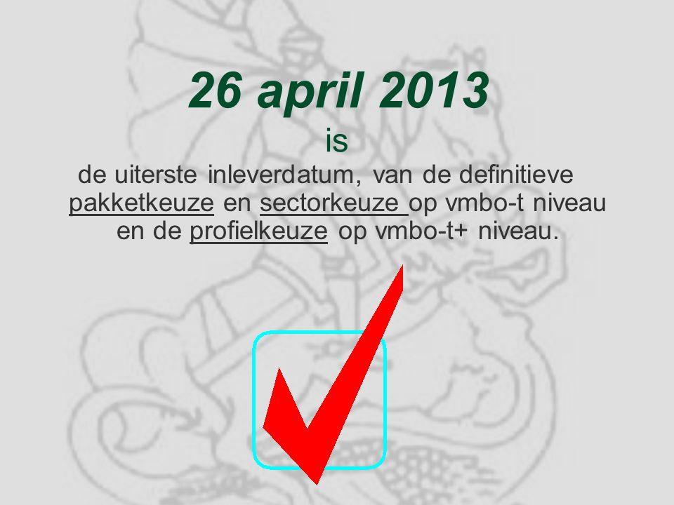 26 april 2013 is de uiterste inleverdatum, van de definitieve pakketkeuze en sectorkeuze op vmbo-t niveau en de profielkeuze op vmbo-t+ niveau.