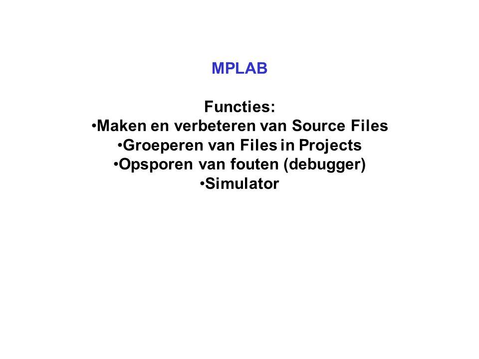 MPLAB Functies: Maken en verbeteren van Source Files Groeperen van Files in Projects Opsporen van fouten (debugger) Simulator
