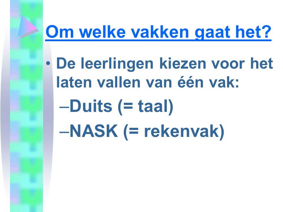 Om welke vakken gaat het? De leerlingen kiezen voor het laten vallen van één vak: –Duits (= taal) –NASK (= rekenvak)