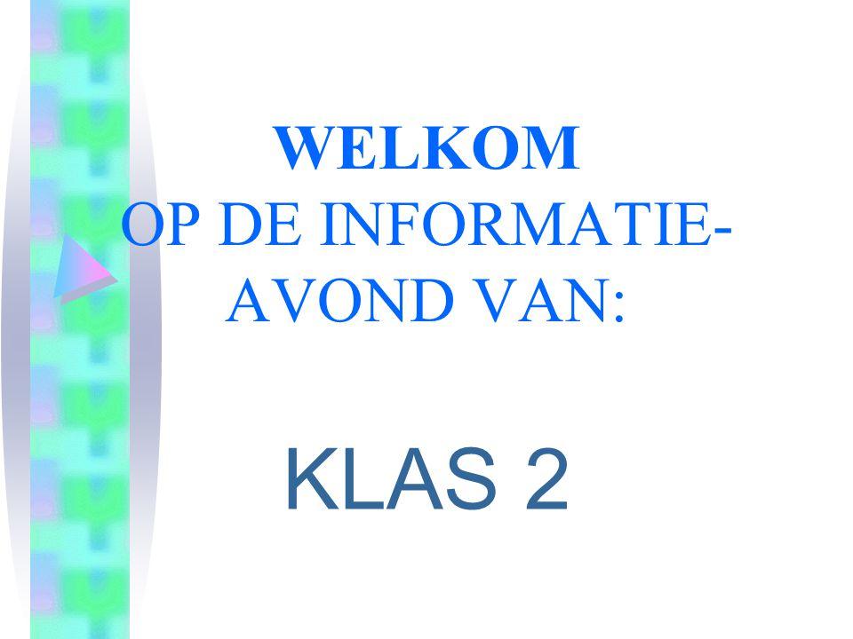 PROGRAMMA : 19.30 uur: Opening 19.35 uur: Algemene zaken in klas 2 en toelichting op het vervolg na klas 2 door dhr.