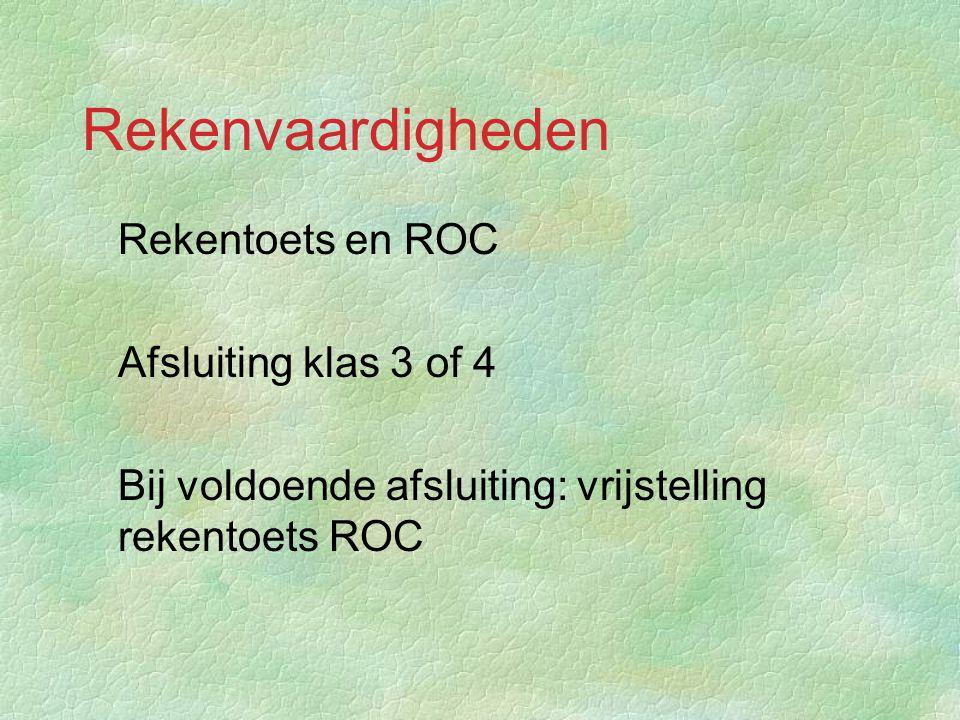 Rekenvaardigheden §Rekentoets en ROC §Afsluiting klas 3 of 4 §Bij voldoende afsluiting: vrijstelling rekentoets ROC