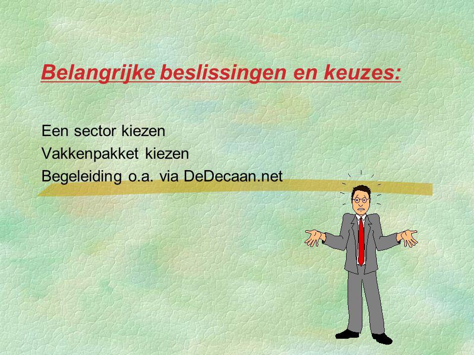 Belangrijke beslissingen en keuzes: §Een sector kiezen §Vakkenpakket kiezen §Begeleiding o.a.