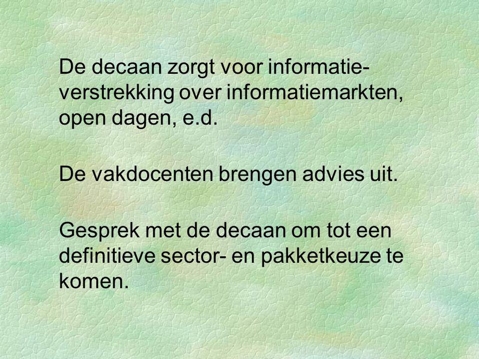 §De decaan zorgt voor informatie- verstrekking over informatiemarkten, open dagen, e.d.