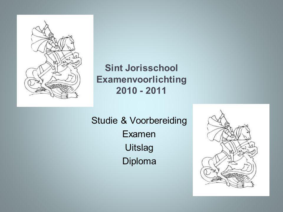 Sint Jorisschool Examenvoorlichting 2010 - 2011 Studie & Voorbereiding Examen Uitslag Diploma