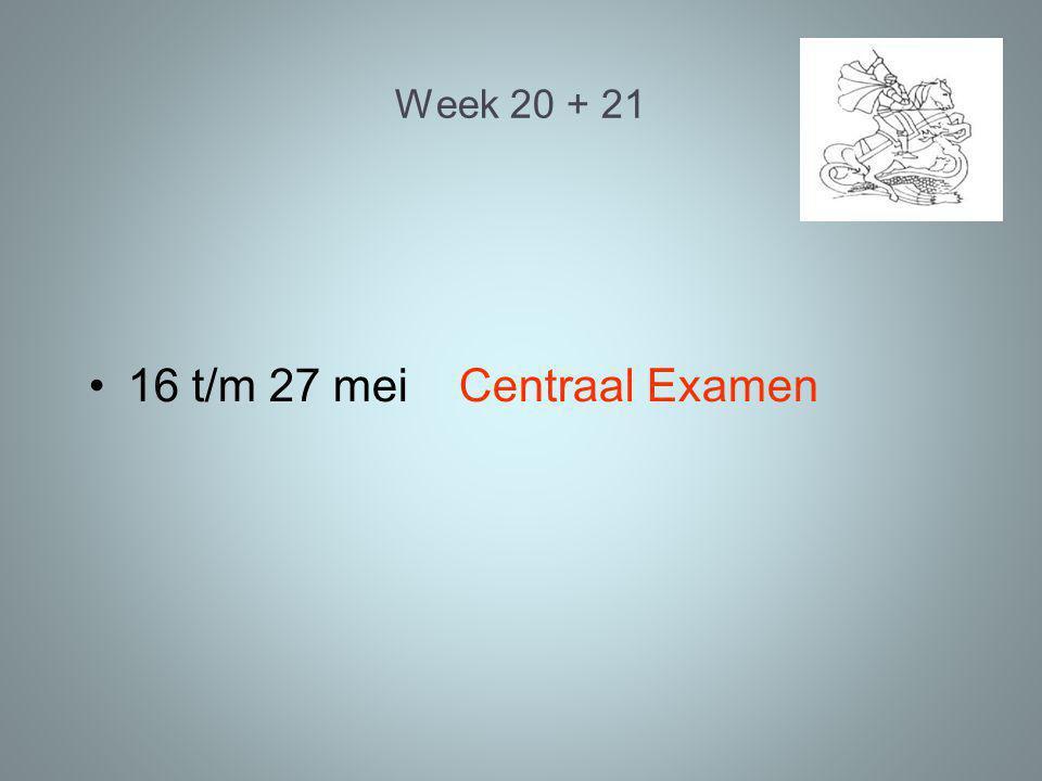 Week 20 + 21 16 t/m 27 mei Centraal Examen