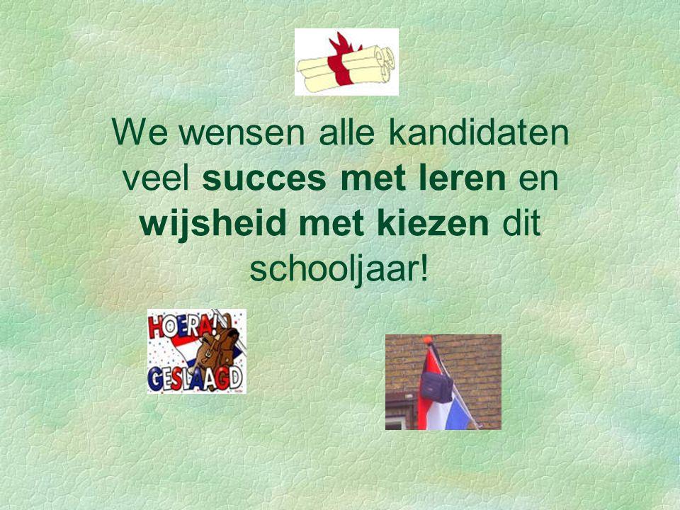 We wensen alle kandidaten veel succes met leren en wijsheid met kiezen dit schooljaar!