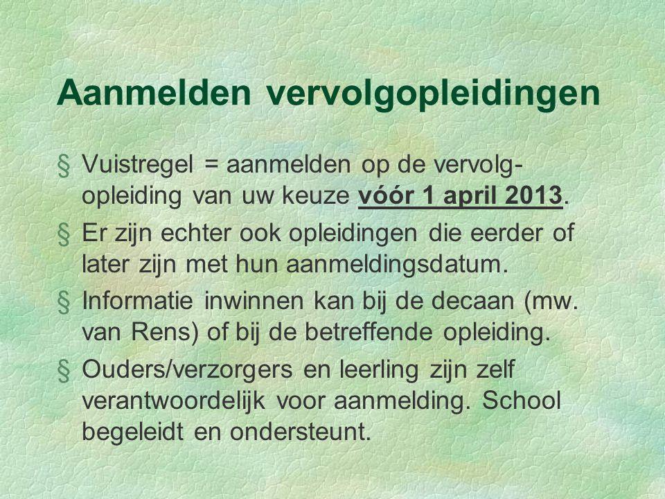 Aanmelden vervolgopleidingen §Vuistregel = aanmelden op de vervolg- opleiding van uw keuze vóór 1 april 2013.