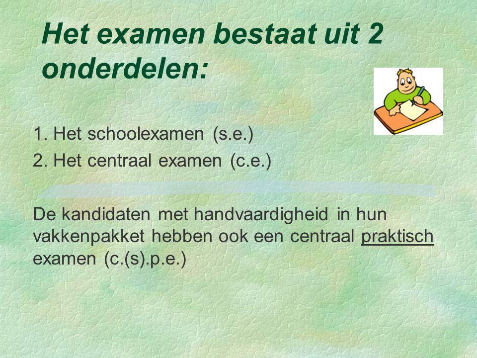 Het examen bestaat uit 2 onderdelen: 1. Het schoolexamen (s.e.) 2.