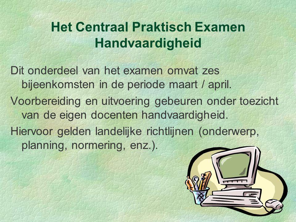 Het Centraal Praktisch Examen Handvaardigheid Dit onderdeel van het examen omvat zes bijeenkomsten in de periode maart / april.