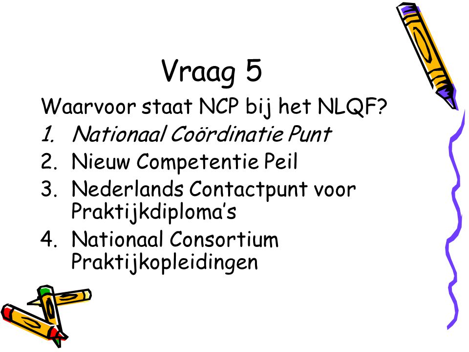 Vraag 5 Waarvoor staat NCP bij het NLQF.