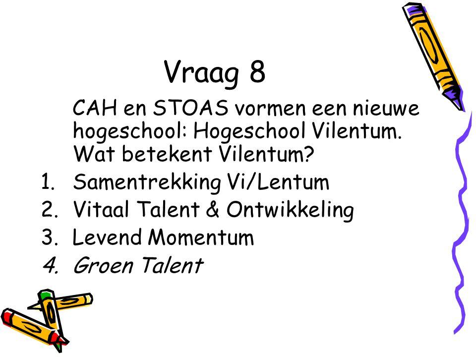 Vraag 8 CAH en STOAS vormen een nieuwe hogeschool: Hogeschool Vilentum.