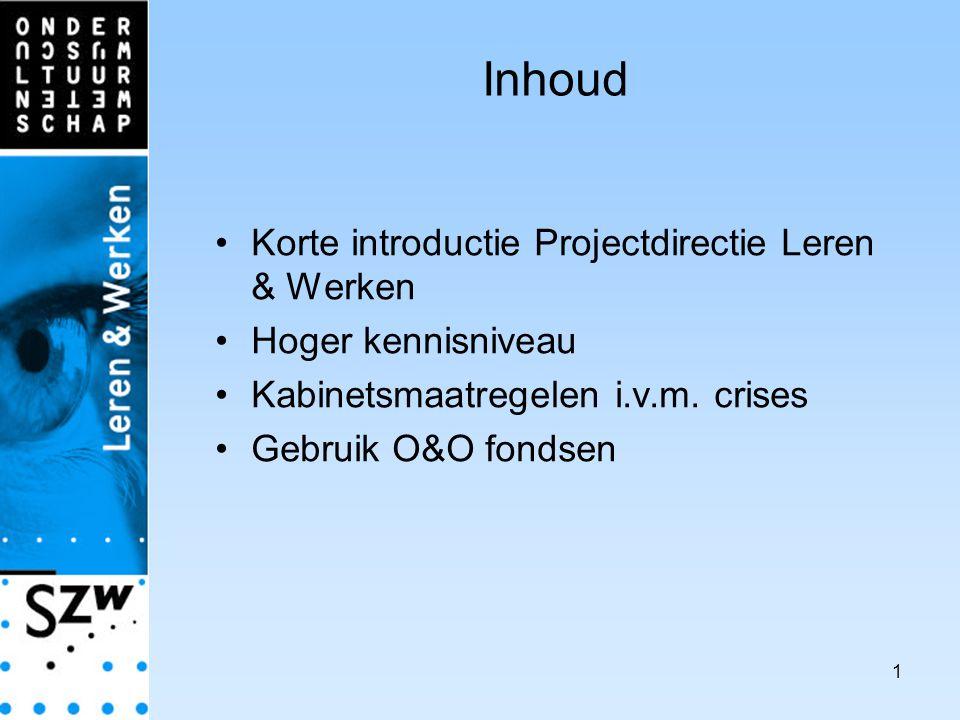 1 Inhoud Korte introductie Projectdirectie Leren & Werken Hoger kennisniveau Kabinetsmaatregelen i.v.m.
