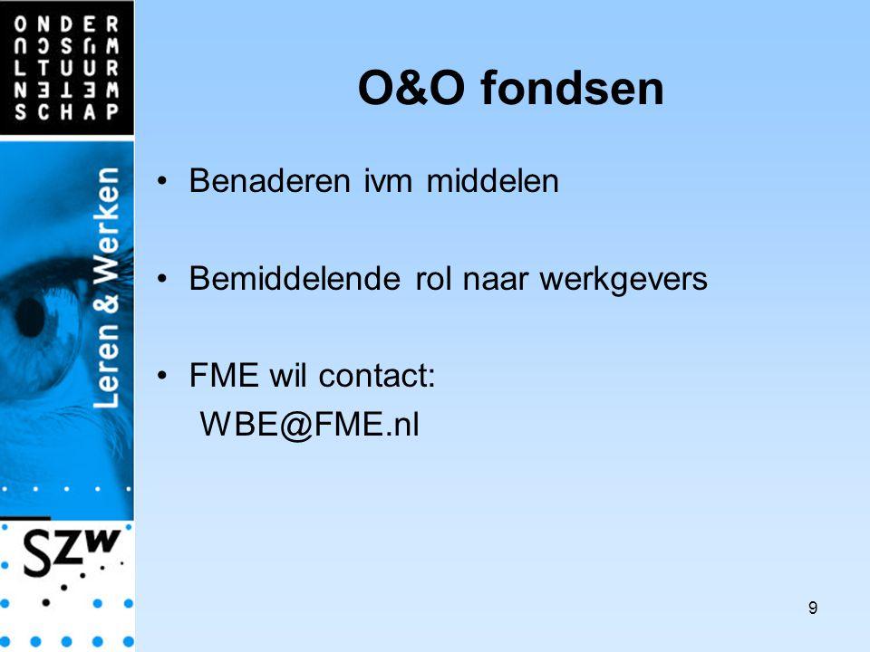 9 O&O fondsen Benaderen ivm middelen Bemiddelende rol naar werkgevers FME wil contact: WBE@FME.nl