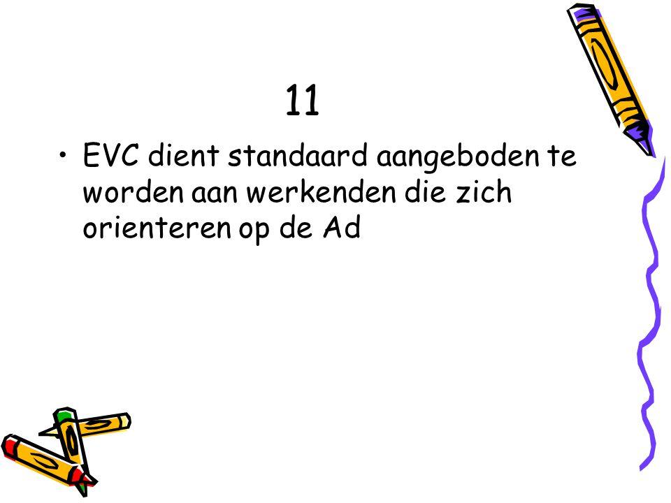 11 EVC dient standaard aangeboden te worden aan werkenden die zich orienteren op de Ad