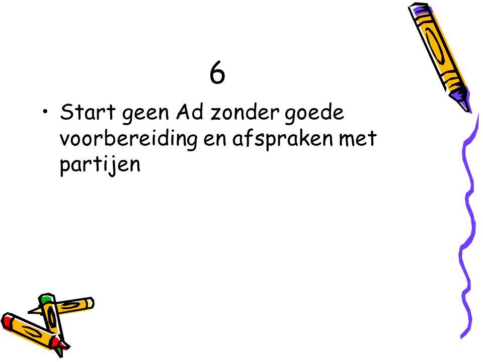 6 Start geen Ad zonder goede voorbereiding en afspraken met partijen