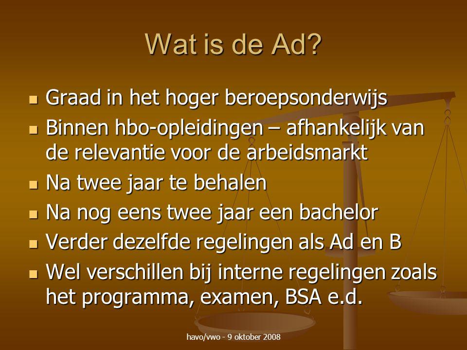 havo/vwo - 9 oktober 2008 Wat is de Ad? Graad in het hoger beroepsonderwijs Graad in het hoger beroepsonderwijs Binnen hbo-opleidingen – afhankelijk v