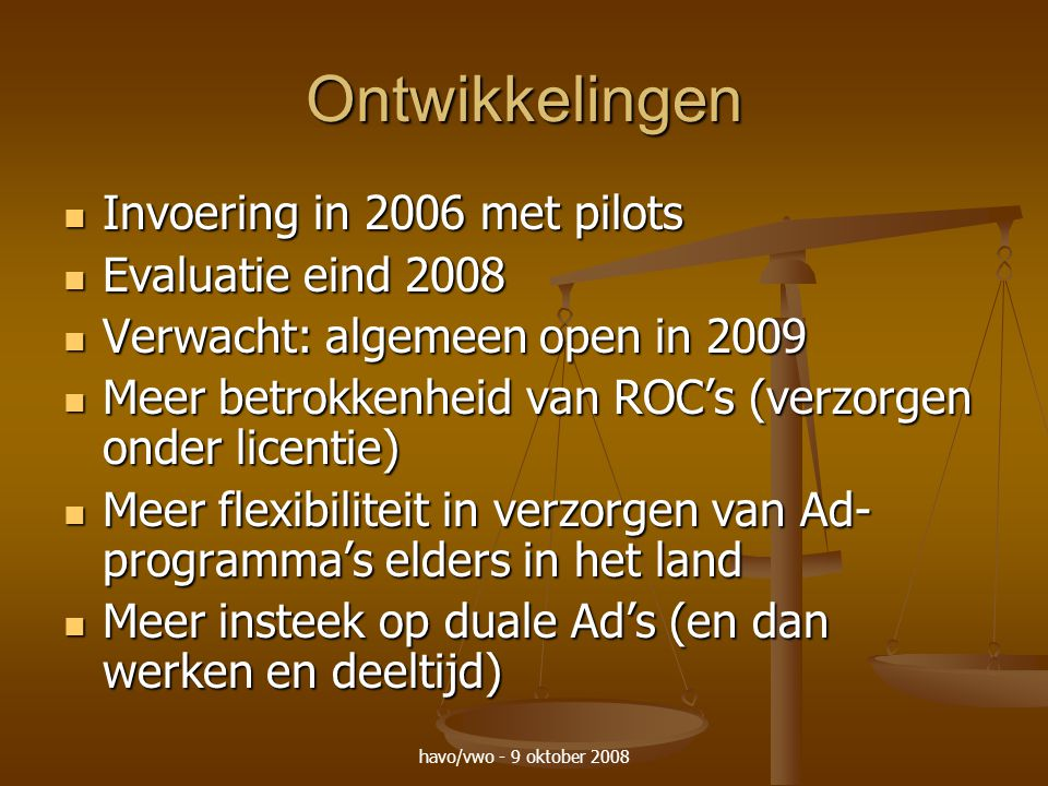 havo/vwo - 9 oktober 2008 Ontwikkelingen Invoering in 2006 met pilots Invoering in 2006 met pilots Evaluatie eind 2008 Evaluatie eind 2008 Verwacht: a