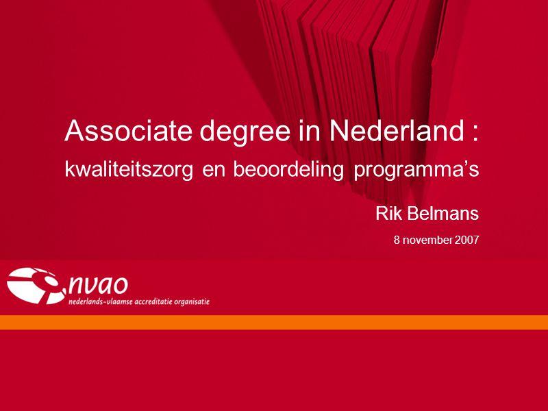 Associate degree in Nederland : kwaliteitszorg en beoordeling programma's Rik Belmans 8 november 2007