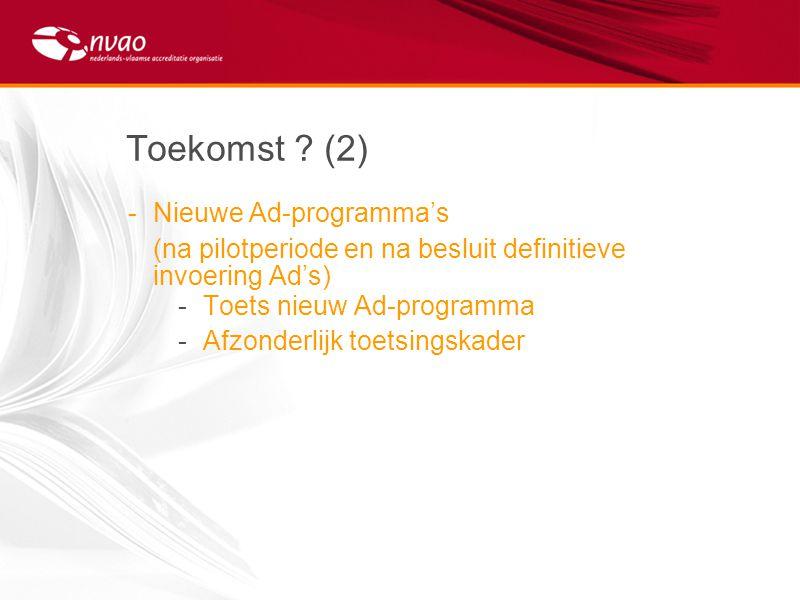 Toekomst ? (2) -Nieuwe Ad-programma's (na pilotperiode en na besluit definitieve invoering Ad's) -Toets nieuw Ad-programma -Afzonderlijk toetsingskade
