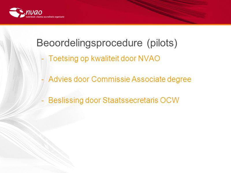 Beoordelingsprocedure (pilots) -Toetsing op kwaliteit door NVAO -Advies door Commissie Associate degree - Beslissing door Staatssecretaris OCW